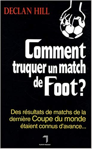 comment truquer un match de football livre de declan hill