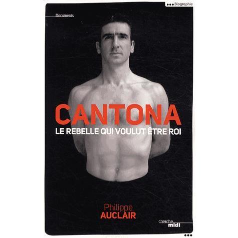 cantona-le-rebelle-qui-voulut-etre-roi livre biographie de philippe auclair
